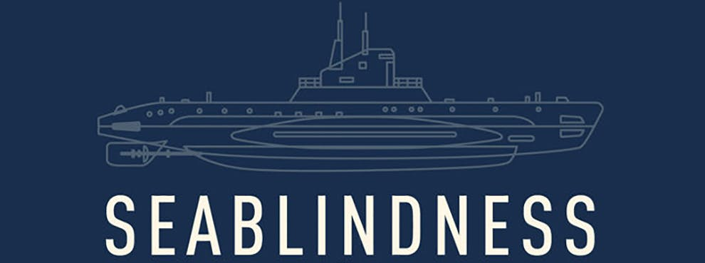 Seablindness: How Political Neglect is Choking American Seapower and What to Do About It - New Book from Seth Cropsey